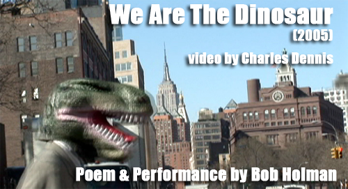 click for a bigger view of We Are The Dinosaur (2005) video by Charles Dennis poem by Bob Holman
